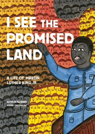 Download free I See the Promised Land: A Life of Martin Luther King Jr. by Arthur Flowers, Manu Chitrakar PDF
