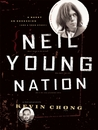 Neil Young Nation: A Quest, an Obsession (and a True Story)
