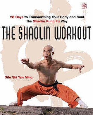 The Shaolin Workout: 28 Days to Transforming Your Body, Mind and Spirit with Kung Fu