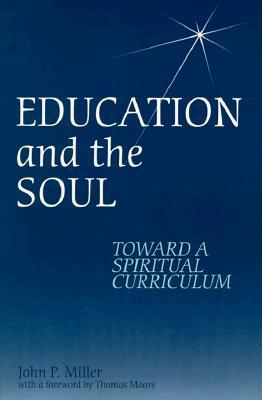 Education and the Soul by John P. Miller