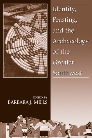 Identity, Feasting, and the Archaeology of the Greater Southwest Barbara J. Mills