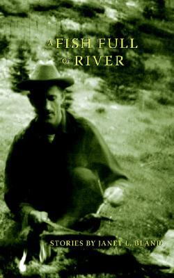 A Fish Full of River by Janet L. Bland