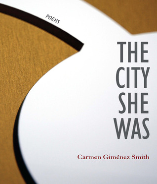 The City She Was by Carmen Gimenez Smith