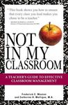 Not in My Classroom!: A Teacher's Guide to Effective Classroom Management