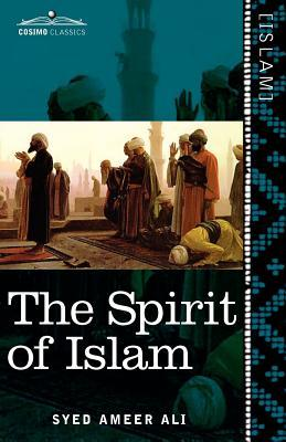 The Spirit of Islam: A History of the Evolution and Ideals of Islam