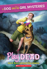 Play Dead (A Dog and His Girl Mysteries, #1)