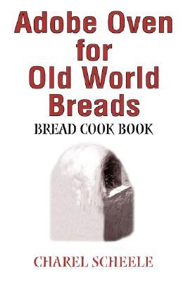 Adobe Oven for Old World Breads: Bread Cook Book