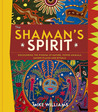 The Shaman's Spirit: Discovering the Wisdom of Nature, Power Animals, Sacred Places and Rituals