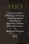 Classical Arabic Philology and Poetry: A Bibliographical Handbook of Important Editions from 1960 to 2000