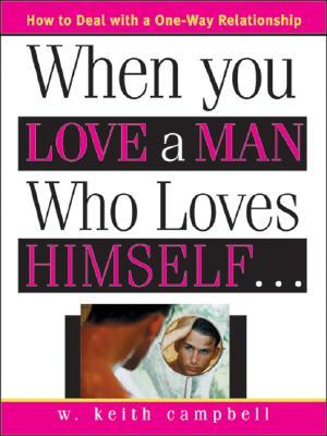 When You Love a Man Who Loves Himself by W. Keith Campbell