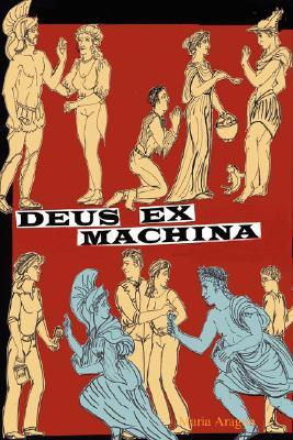Deus Ex Machina by Maria Aragon