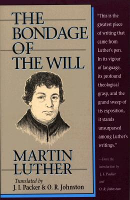 The Bondage of the Will by Martin Luther