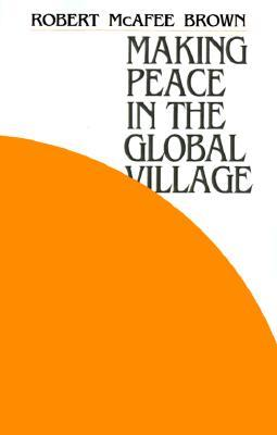 Making Peace in the Global Village by Robert McAfee Brown