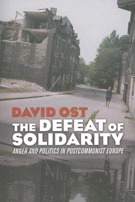 The Defeat of Solidarity: Anger and Politics in Postcommunist Europe