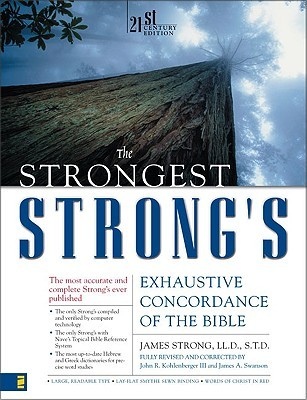 The Strongest Strong's Exhaustive Concordance of the Bible by James Strong