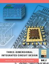 Three-Dimensional Integrated Circuit Design