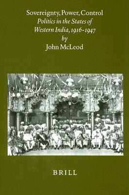 Sovereignty, Power, Control: Politics in the State of Western India, 1916-1947