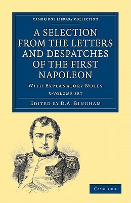 A Selection from the Letters and Despatches of the First Napoleon 3 Volume Set: With Explanatory Notes
