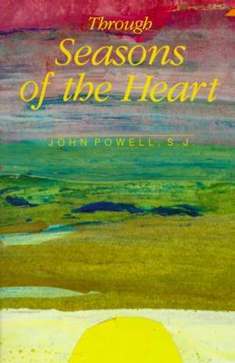 Through Seasons of the Heart: a book of daily readings selected from the writings and programs of John Powell