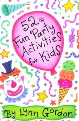 52 Fun Party Activities for Kids by Lynn Gordon