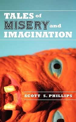 Tales of Misery and Imagination by Scott S. Phillips