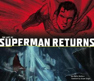 The Art of Superman Returns by Daniel  Wallace