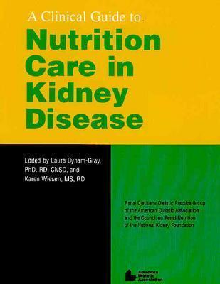 A Clinical Guide to Nutrition Care in Kidney Disease by Laura D. Byham-Gray