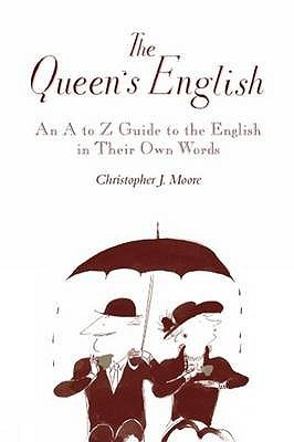 The Queen's English: An A-Z Guide to the English in Their Own Words