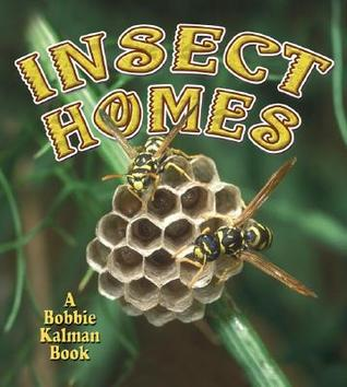 Insect Homes  by  Bobbie Kalman