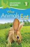 What Animals Eat (Kingfisher Readers Level 2)