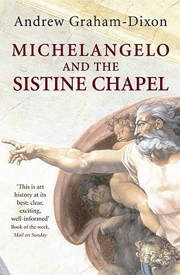 Michelangelo And The Sistine Chapel by Andrew Graham-Dixon