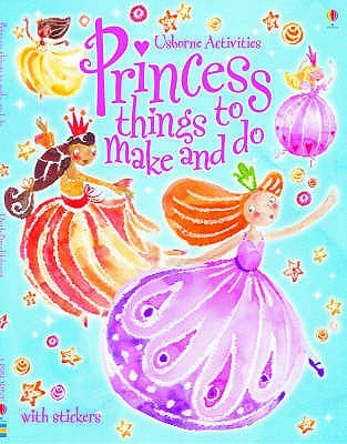 Princess Things To Make And Do (Usborne Activities)