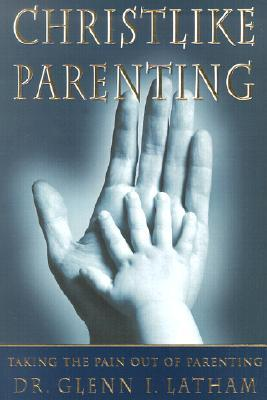 Christlike Parenting: Taking the Pain Out of Parenting