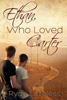 Ethan, Who Loved Carter by Ryan Loveless