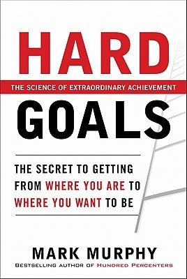 Hard Goals: The Secret to Getting from Where You Are to Where You Want to Be