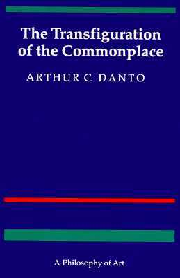 The Transfiguration of the Commonplace by Arthur C. Danto