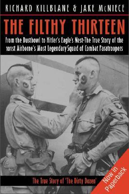 Free download online The Filthy Thirteen: From the Dustbowl to Hitler's Eagle's Nest - The True Story of the 101st Airborne's Most Legendary Squad of Combat Paratroopers ePub