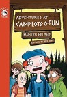 Adventures at Camp Lots-O-Fun by Marilyn Helmer