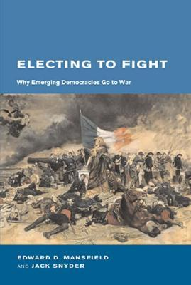 Electing to Fight: Why Emerging Democracies Go to War