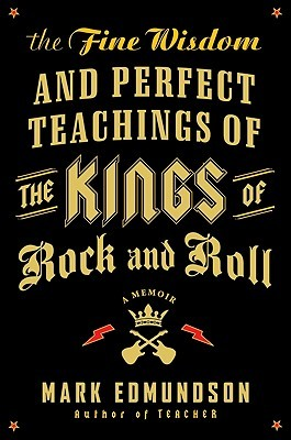 The Fine Wisdom and Perfect Teachings of the Kings of Rock an... by Mark Edmundson
