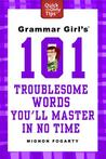 Grammar Girl's 101 Troublesome Words You'll Master in No Time by Mignon Fogarty