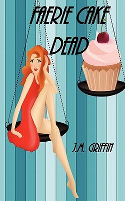 Faerie Cake Dead by J.M. Griffin
