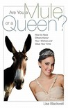 Are You a Mule or a Queen?: How to Have Others Honor Your Wishes and Value Your Time
