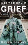 A Pornography of Grief by Philip Huang