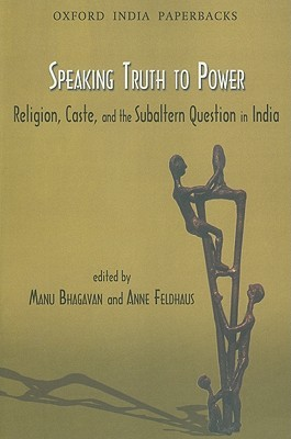 Speaking Truth to Power: Religion, Caste, and the Sabaltern Question in India