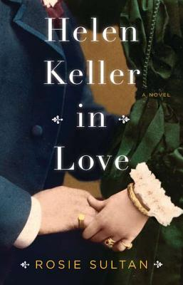 Helen Keller in Love by Rosie Sultan