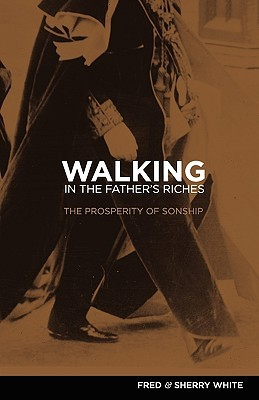 Walking in the Father's Riches by Fred C. White