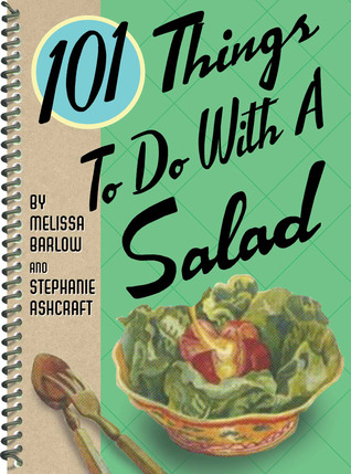 101 Things to do with Salad (101 Things to Do with A...) by Stephanie Ashcraft