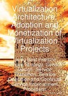 Virtualization Architecture, Adoption and Monetization of Virtualization Projects Using Best Practice Service Strategy, Service Design, Service Transition, Service Operation and Continual Service Improvement Processes