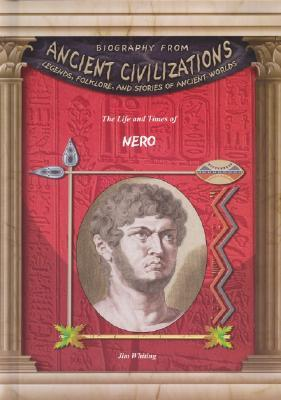 The Life &amp; Times of Nero (Biography from Ancient Civilizations) (Biography from Ancient Civilizations)